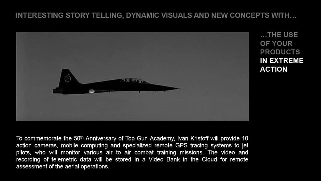 To commemorate the 50th Anniversary of Top Gun Academy, Ivan Kristoff will provide 10 action cameras, mobile computing and specialized remote GPS tracing systems to jet pilots, who will monitor various air to air combat training missions.