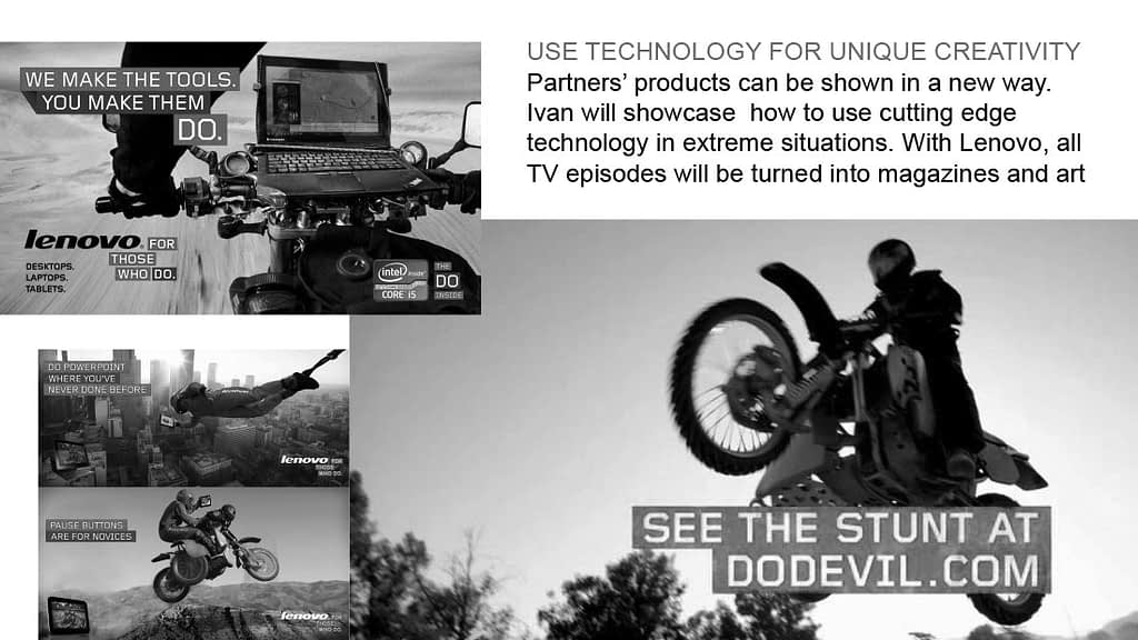 Partners' products can be shown in a new way. Ivan will showcase how to use cutting edge technology in extreme situations.